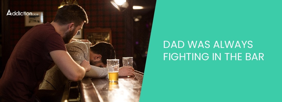 Dad Was Always Fighting In The Bar