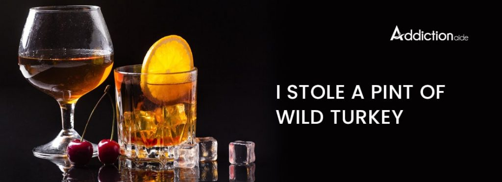 I Stole A Pint Of Wild Turkey