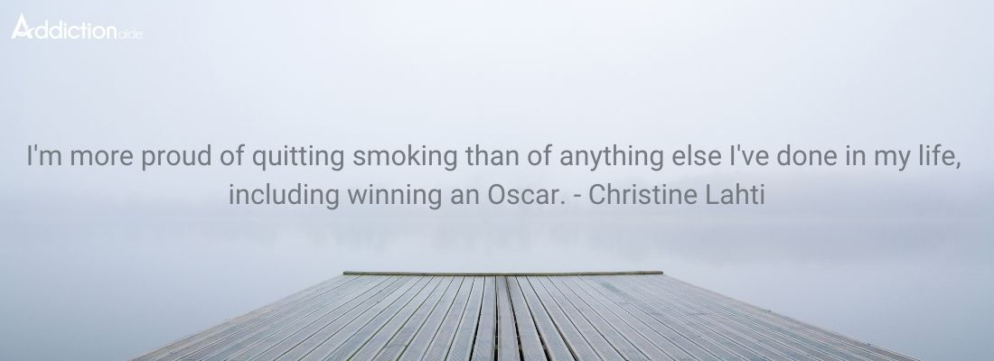 I'm more proud of quitting smoking than of anything else I've done in my life, including winning an Oscar. - Christine Lahti