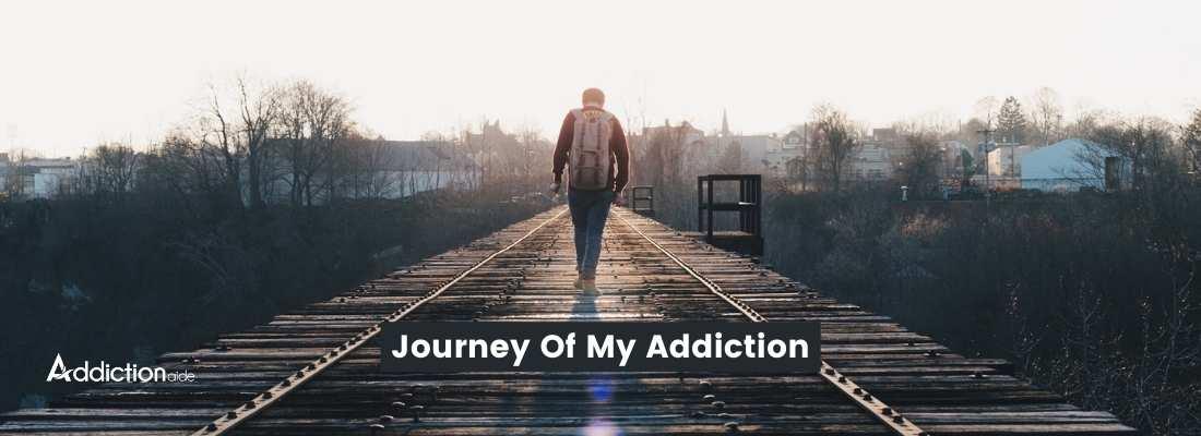 Journey of my addiction